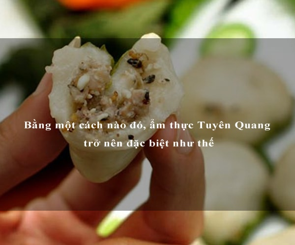 Bằng một cách nào đó, ẩm thực Tuyên Quang trở nên đặc biệt như thế 4