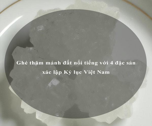 Ghé thăm mảnh đất nổi tiếng với 4 đặc sản xác lập Kỷ lục Việt Nam 6