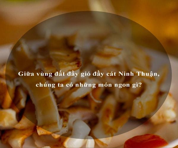 Giữa vùng đất đầy gió đầy cát Ninh Thuận, chúng ta có những món ngon gì? 7